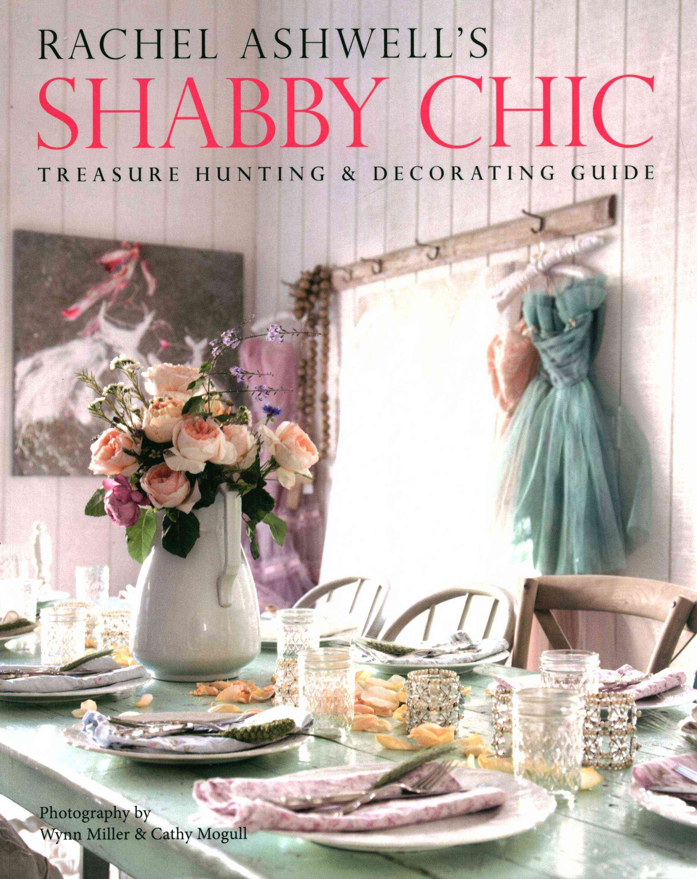 Rachel Ashwell's Shabby Chic Treasure Hunting and Decorating Guide By Ashwell, Rachel